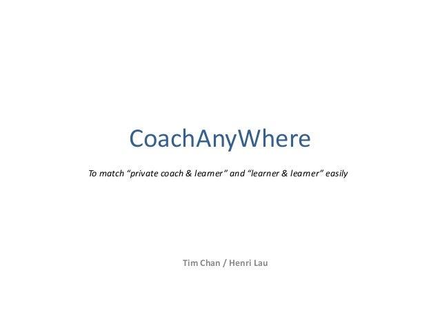 """CoachAnyWhereTo match """"private coach & learner"""" and """"learner & learner"""" easily                       Tim Chan / Henri Lau"""