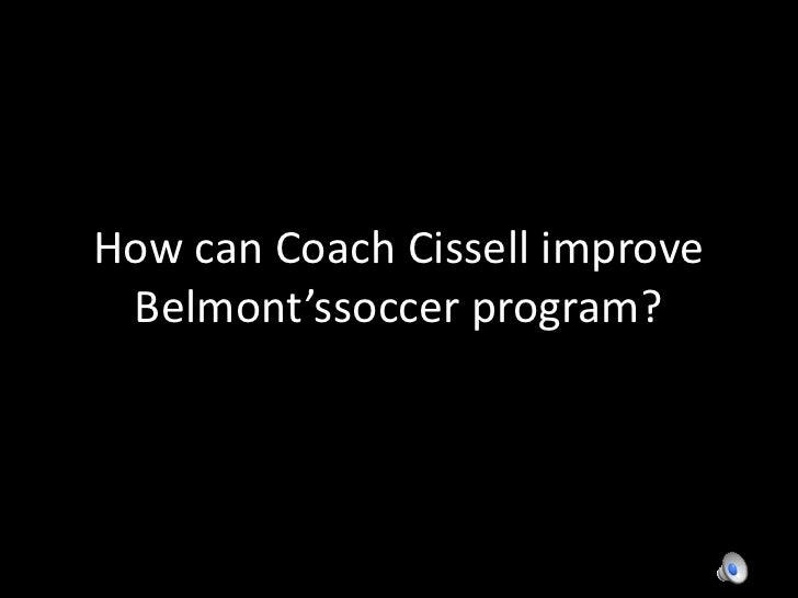 How can Coach Cissell improve Belmont'ssoccer program?<br />