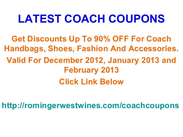 LATEST COACH COUPONS Get Discounts Up To 90% OFF For CoachHandbags, Shoes, Fashion And Accessories.Valid For December 2012...