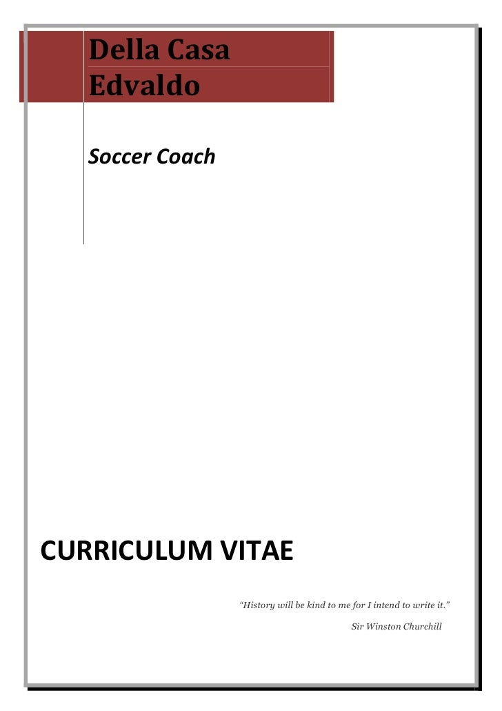 "Della Casa    Edvaldo     Soccer Coach     CURRICULUM VITAE                   ""History will be kind to me for I intend to ..."