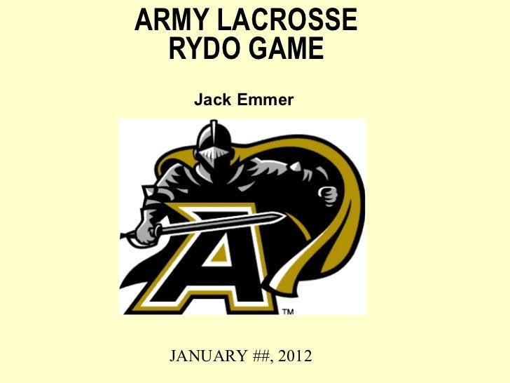 ARMY LACROSSE RYDO GAME Jack Emmer  JANUARY ##, 2012