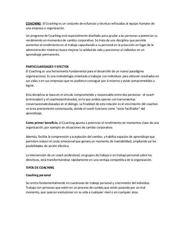 COACHING: El Coaching es un conjunto de esfuerzos y técnicas enfocadas al equipo humano de una empresa u organización.  Un...