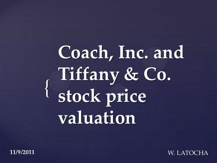 Coach, Inc. and              Tiffany & Co.            { stock price              valuation11/9/2011                  W. LA...