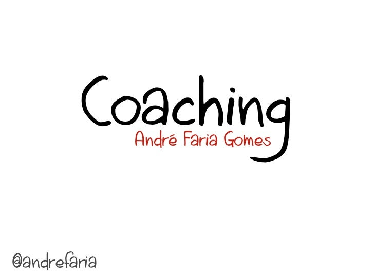 Coaching              André Faria Gomes@andrefaria