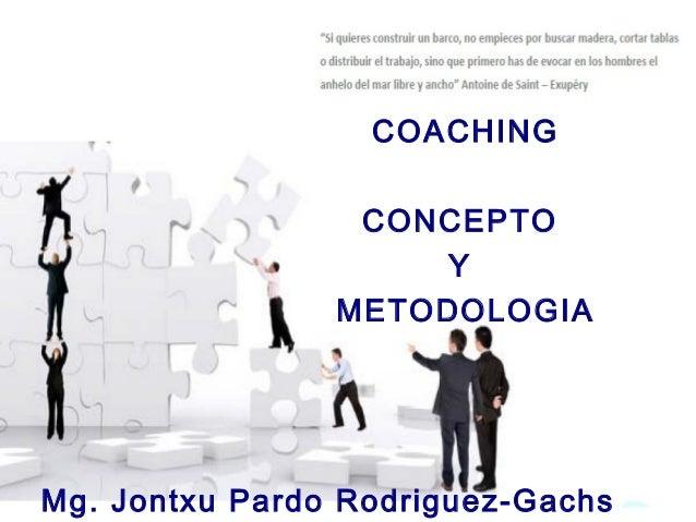 COACHING  COACHING       CONCEPTO                     Y                METODOLOGIAMg. Jontxu Pardo Rodriguez-Gachs