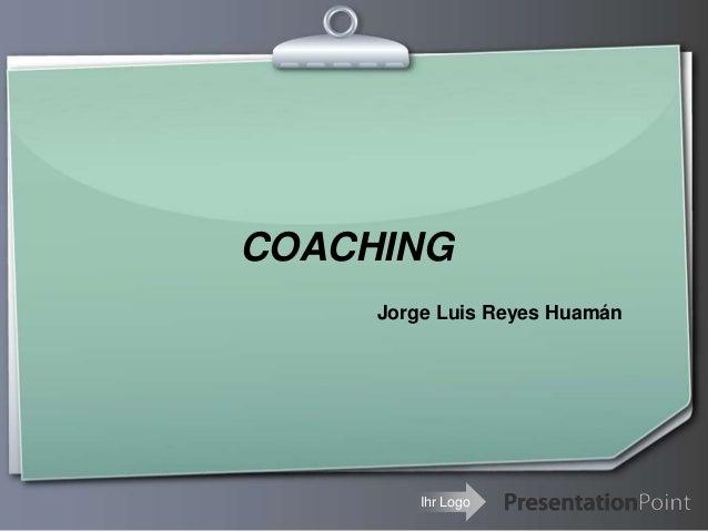 COACHING     Jorge Luis Reyes Huamán         Ihr Logo