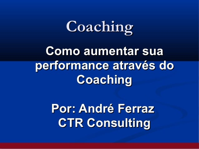 CoachingCoaching Como aumentar suaComo aumentar sua performance através doperformance através do CoachingCoaching Por: And...