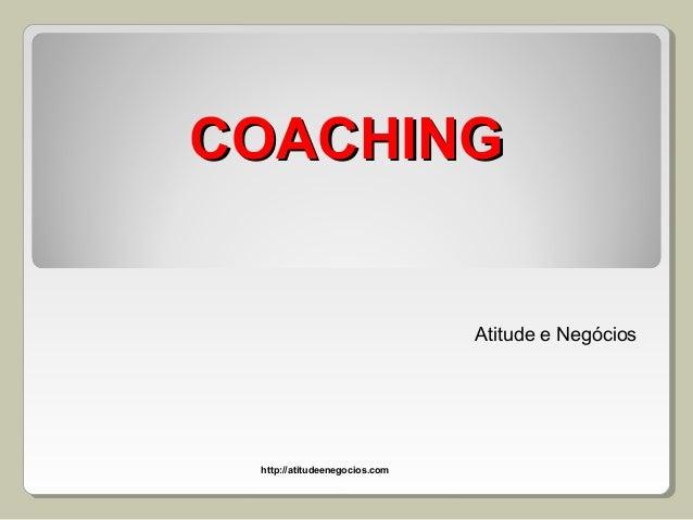 COACHINGCOACHING Atitude e Negócios http://atitudeenegocios.com