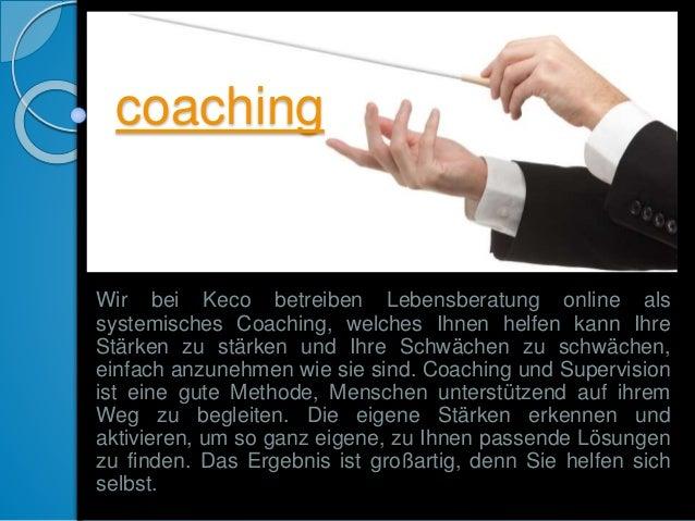coaching Wir bei Keco betreiben Lebensberatung online als systemisches Coaching, welches Ihnen helfen kann Ihre Stärken zu...