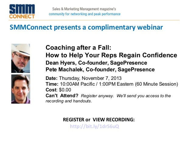 SMMConnect presents a complimentary webinar Coaching after a Fall: How to Help Your Reps Regain Confidence Dean Hyers, Co-...