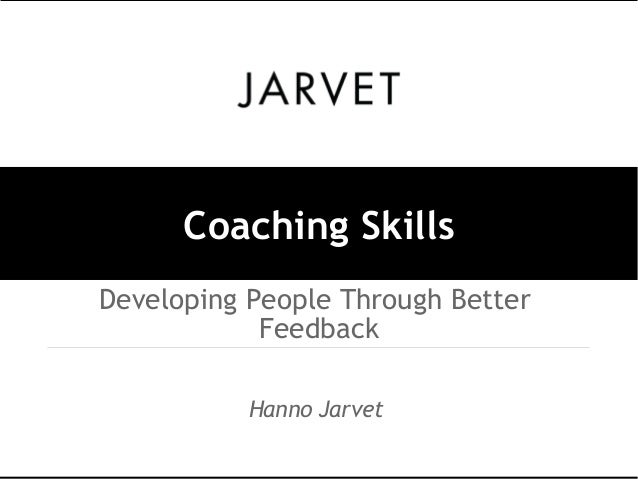 Coaching Skills Developing People Through Better Feedback Hanno Jarvet