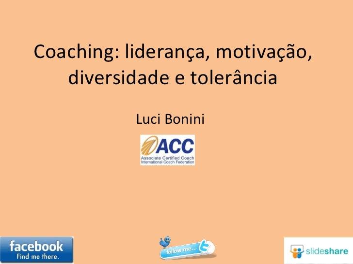 Coaching: liderança, motivação, diversidade e tolerância Luci Bonini
