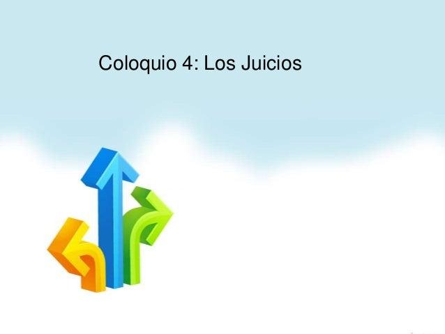 Coloquio 4: Los Juicios