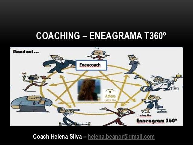 COACHING – ENEAGRAMA T360º  Coach Helena Silva – helena.beanor@gmail.com