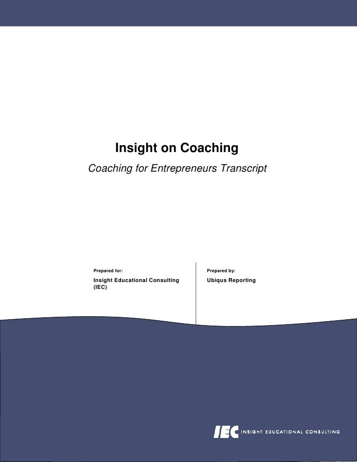 Insight on Coaching Coaching for Entrepreneurs Transcript      Prepared for:                    Prepared by:   Insight Edu...
