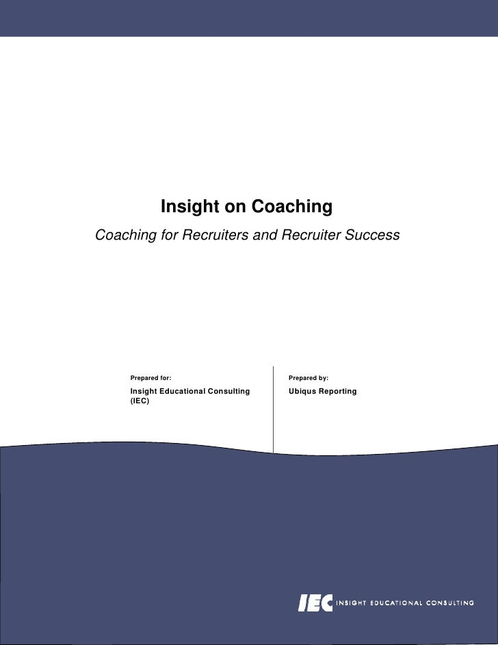 Insight on Coaching Coaching for Recruiters and Recruiter Success          Prepared for:                    Prepared by:  ...