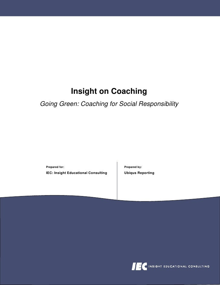 Insight on Coaching Going Green: Coaching for Social Responsibility       Prepared for:                         Prepared b...