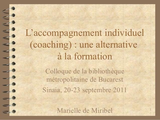 1L'accompagnement individuel(coaching) : une alternativeà la formationColloque de la bibliothèquemétropolitaine de Bucares...