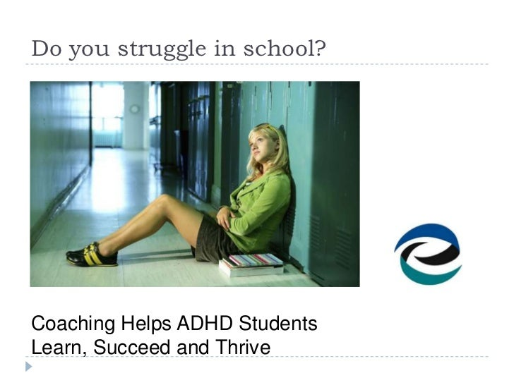 Do you struggle in school?Coaching Helps ADHD StudentsLearn, Succeed and Thrive