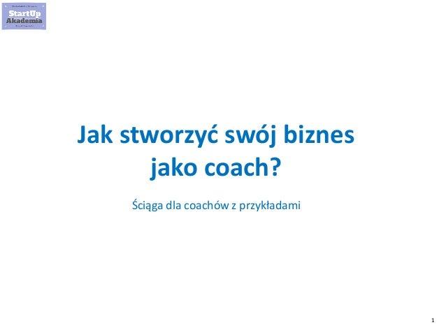 1 Jak stworzyć swój biznes jako coach? Ściąga dla coachów z przykładami