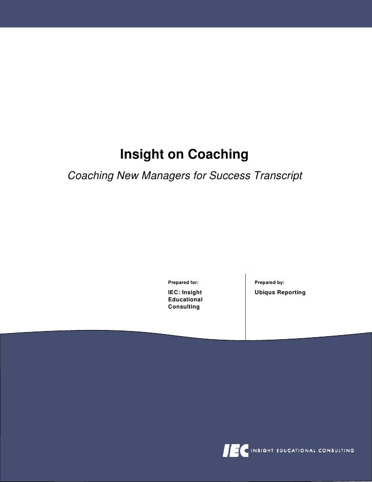 Insight on Coaching Coaching New Managers for Success Transcript                       Prepared for:    Prepared by:      ...