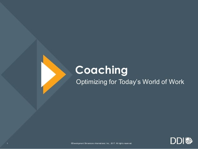 ©Development Dimensions International, Inc., 2017. All rights reserved.1 Coaching Optimizing for Today's World of Work