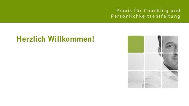 Praxis für Coaching und Persönlichkeitsentfaltung  Herzlich Willkommen!