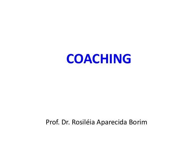 COACHING Prof. Dr. Rosiléia Aparecida Borim