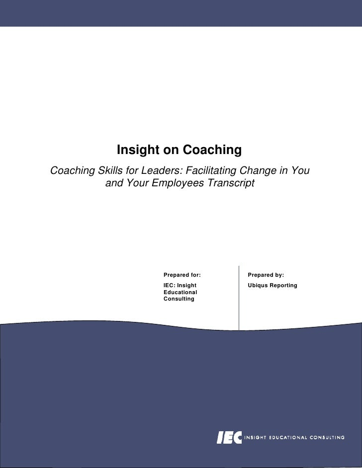 Insight on Coaching Coaching Skills for Leaders: Facilitating Change in You           and Your Employees Transcript       ...