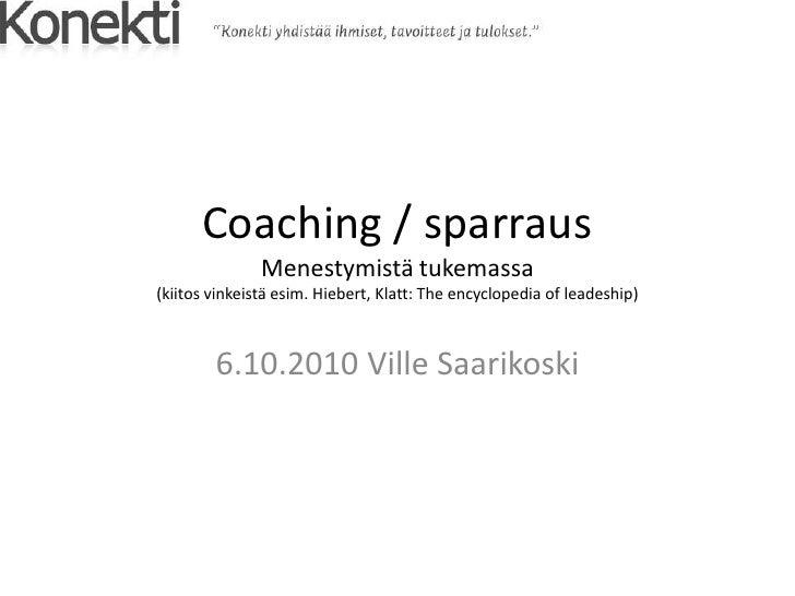 Coaching / sparrausMenestymistä tukemassa(kiitos vinkeistä esim. Hiebert, Klatt: The encyclopedia of leadeship)<br />6.10....