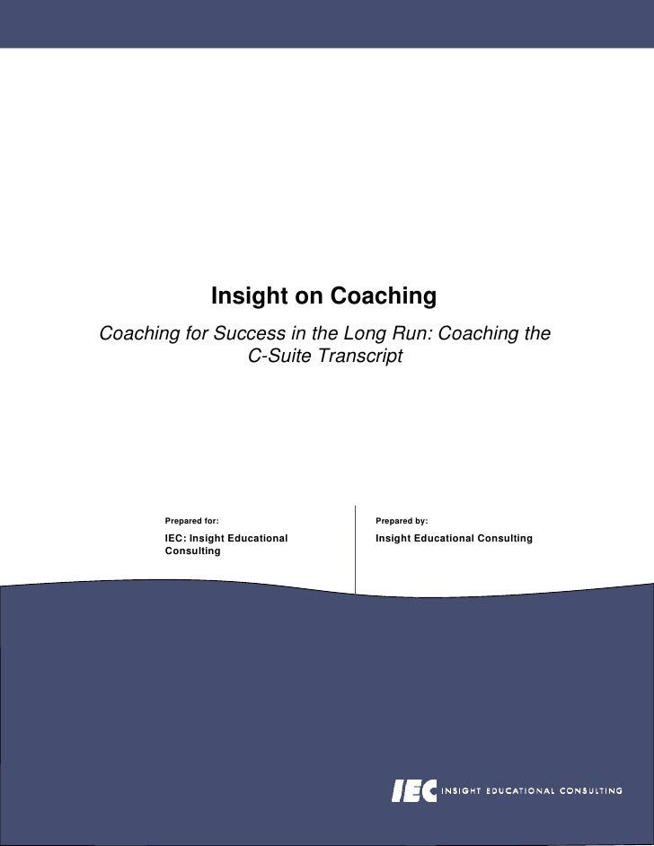Insight on Coaching Coaching for Success in the Long Run: Coaching the                 C-Suite Transcript            Prepa...