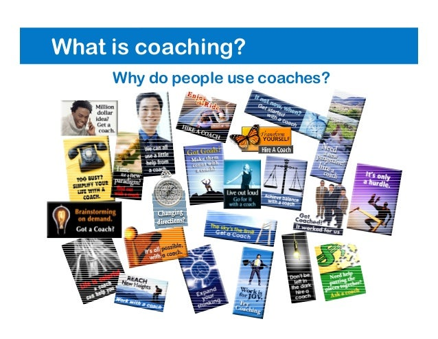 What is coaching? Why do people use coaches?