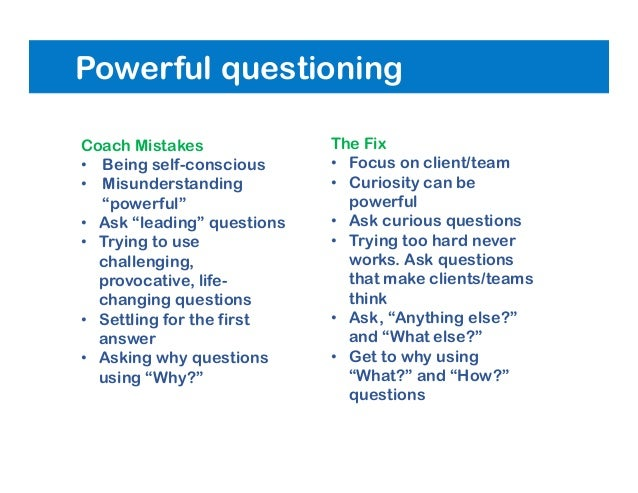 """Powerful questioning Coach Mistakes • Being self-conscious • Misunderstanding """"powerful"""" • Ask """"leading"""" questions • Tryin..."""