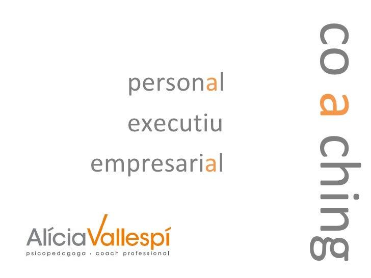co  a  ching <ul><li>person a l </li></ul><ul><li>executiu </li></ul><ul><li>empresari a l </li></ul>