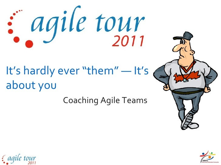 """It's hardly ever """"them"""" — It'sabout you           Coaching Agile Teams"""