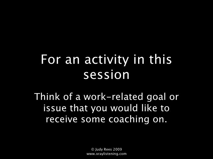 For an activity in this         session Think of a work-related goal or   issue that you would like to    receive some coa...