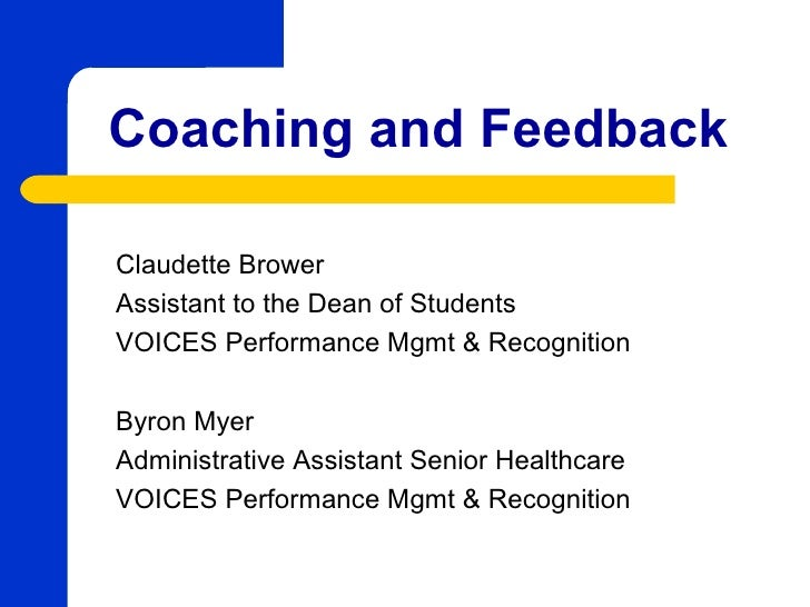 Coaching and FeedbackClaudette BrowerAssistant to the Dean of StudentsVOICES Performance Mgmt & RecognitionByron MyerAdmin...