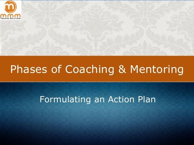 Phases of Coaching & Mentoring Formulating an Action Plan