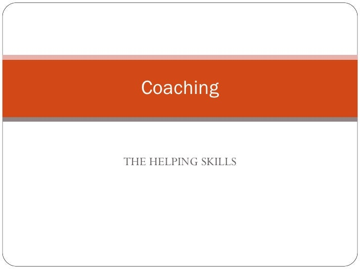 THE HELPING SKILLS Coaching