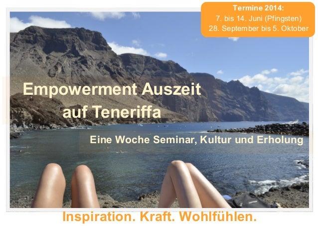 Termine 2014: 7. bis 14. Juni (Pfingsten) 28. September bis 5. Oktober  Empowerment Auszeit auf Teneriffa Eine Woche Semin...