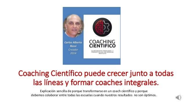 Coaching Científico puede crecer junto a todas  las líneas y formar coaches integrales.  Explicación sencilla de porque tr...