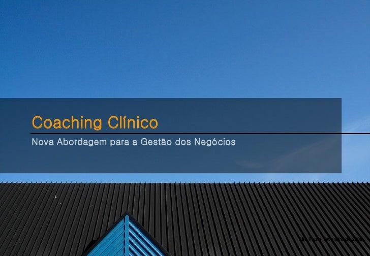 Coaching ClínicoNova Abordagem para a Gestão dos Negócios                                            São Paulo, fevereiro ...