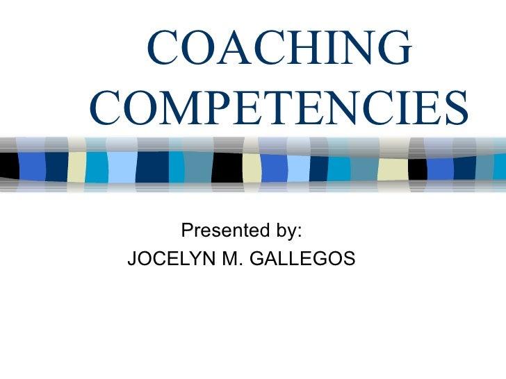 COACHING COMPETENCIES Presented by: JOCELYN M. GALLEGOS