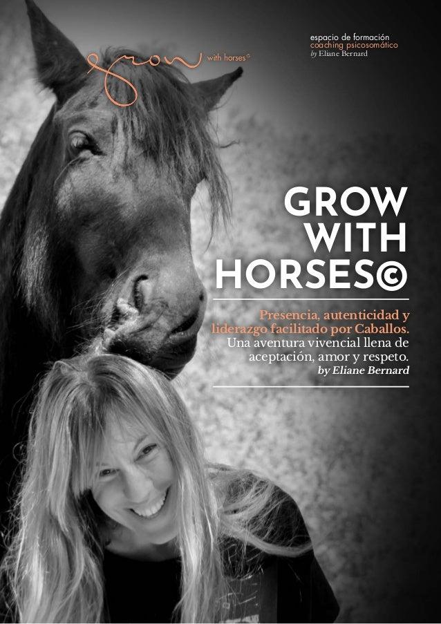 GROW WITH HORSES© Presencia, autenticidad y liderazgo facilitado por Caballos. Una aventura vivencial llena de aceptación,...
