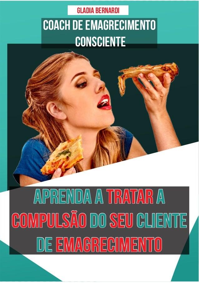 Gladia Bernardi APRENDA A AAPRENDA A ATRATARTRATAR DO CLIENTEDO CLIENTECOMPULSÃO SEUCOMPULSÃO SEU DEDE EMAGRECIMENTOEMAGRE...