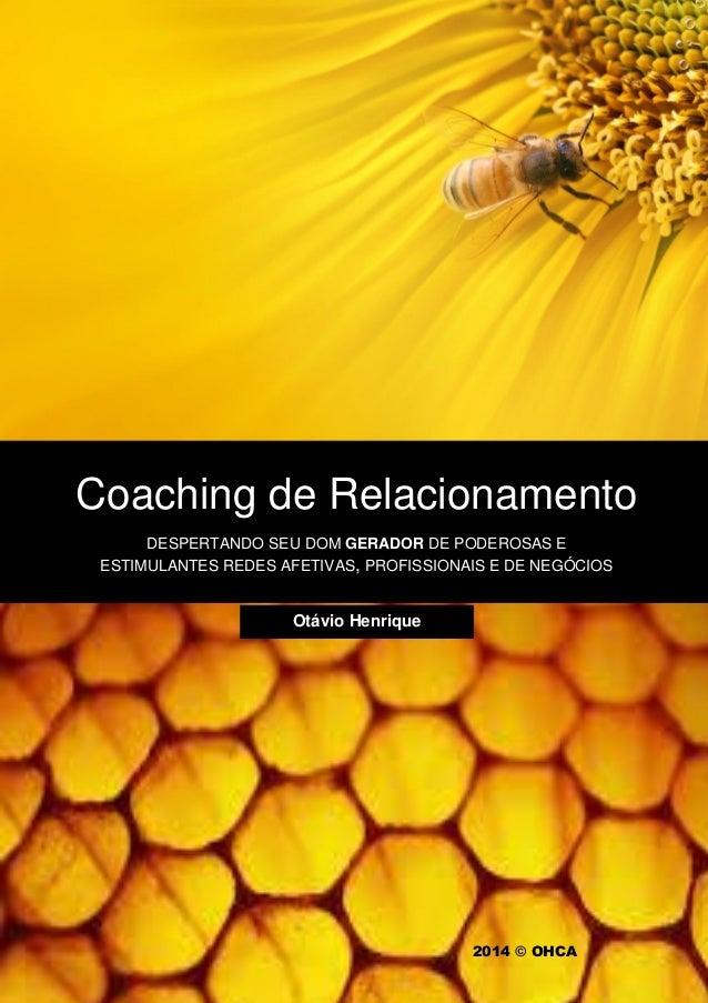 Copyright © 2014 Otavio Henrique 1 Coaching de Relacionamento DESPERTANDO SEU DOM GERADOR DE PODEROSAS E ESTIMULANTES REDE...