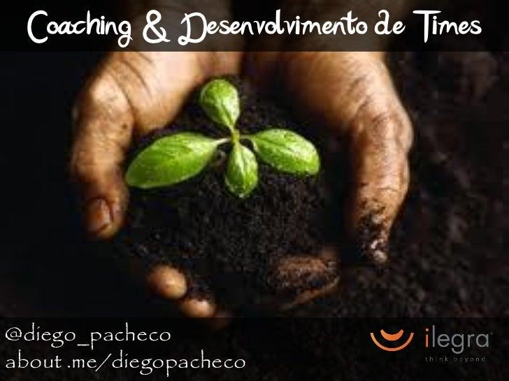 Coaching & Desenvolvimento de Times@diego_pachecoabout .me/diegopacheco