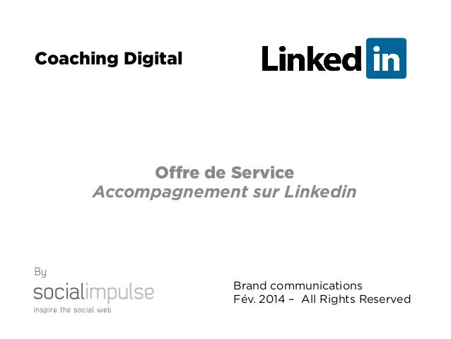Coaching Digital  Offre de Service Accompagnement sur Linkedin  By Brand communications Fév. 2014 – All Rights Reserved