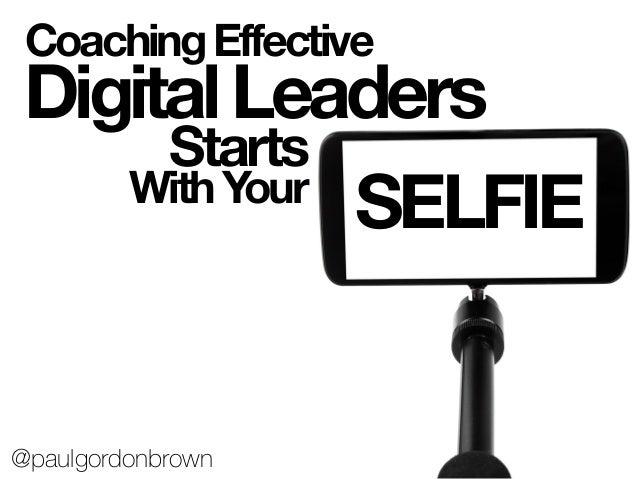 CoachingEffective DigitalLeaders SELFIE Starts WithYour @paulgordonbrown
