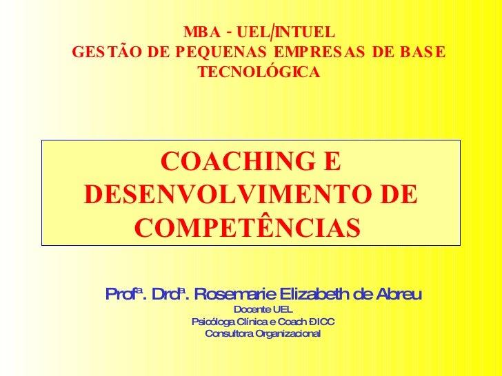 COACHING E DESENVOLVIMENTO DE COMPETÊNCIAS  MBA - UEL/INTUEL GESTÃO DE PEQUENAS EMPRESAS DE BASE TECNOLÓGICA Profª. Drdª. ...